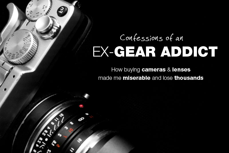 Confessions of an ex gear addict: How buying cameras and lenses made me miserable and lose thousands